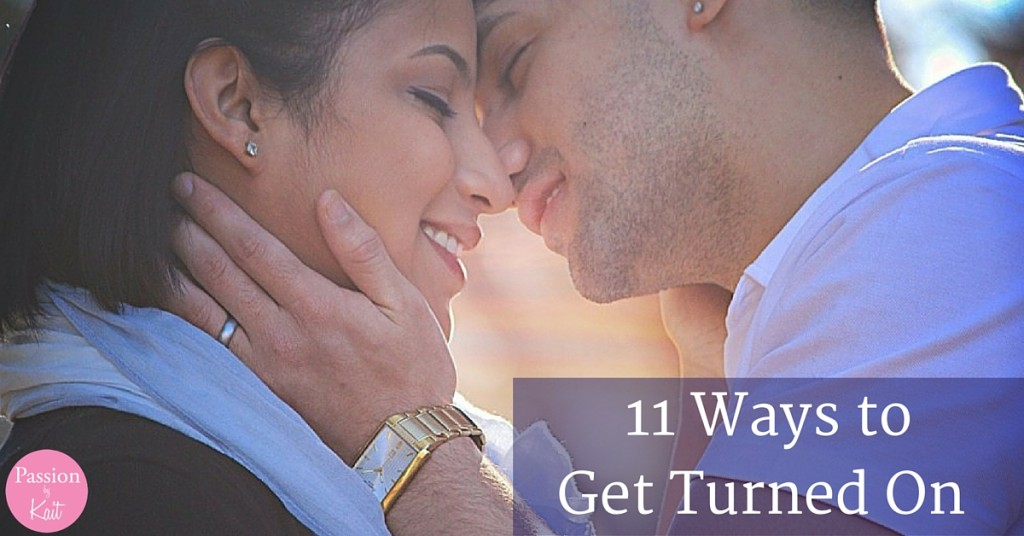 How to Get In The Mood - Get Turned On Fast | Passion by Kait