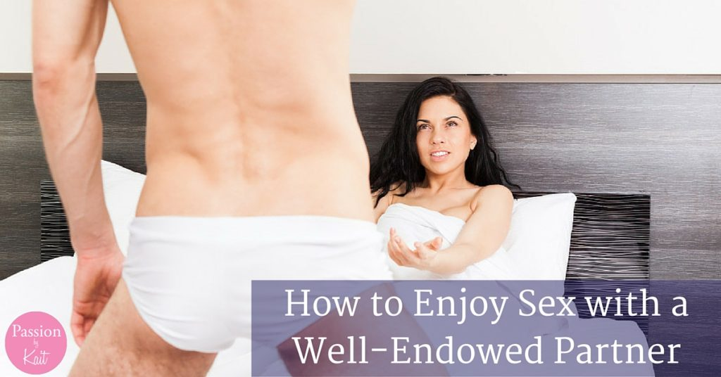 Penis Too Big? 7 Ways to Enjoy Sex with a Well-Endowed Partner | Passion by Kait