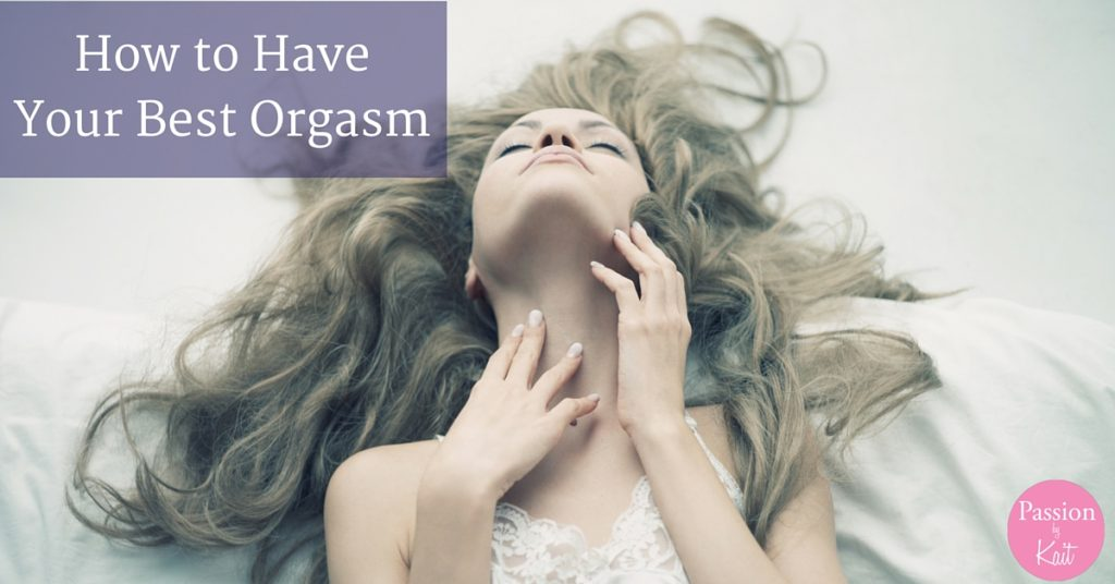 9 Questions to Ask for the Best Orgasm - How to Have the Best Orgasm | Passion by Kait