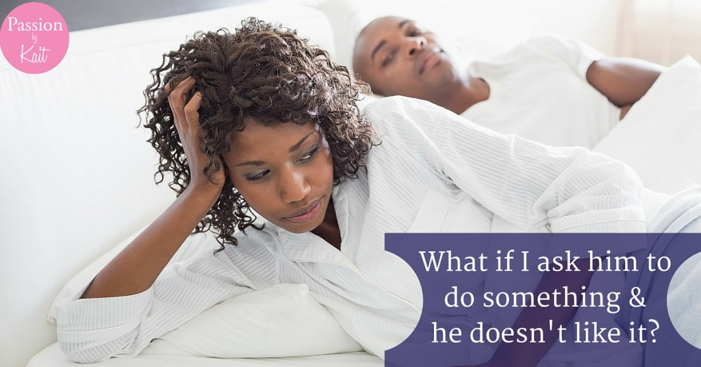 What if We Try Something New in Bed and They Don't Like It? | Passion by Kait