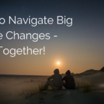 Dealing with Change: How to Handle Big Life Changes – Together